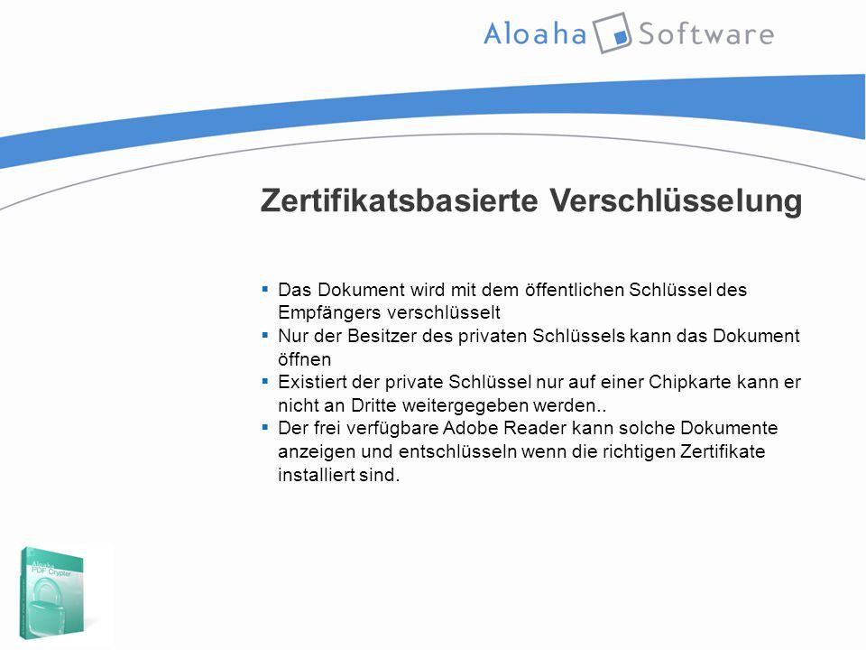 Zertifikatsbasierte Verschlüsselung  Das Dokument wird mit dem öffentlichen Schlüssel des Empfängers verschlüsselt  Nur der Besitzer des privaten Sc