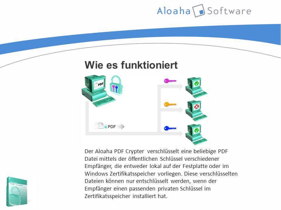 Wie es funktioniert Der Aloaha PDF Crypter verschlüsselt eine beliebige PDF Datei mittels der öffentlichen Schlüssel verschiedener Empfänger, die entweder lokal auf der Festplatte oder im Windows Zertifikatsspeicher vorliegen.