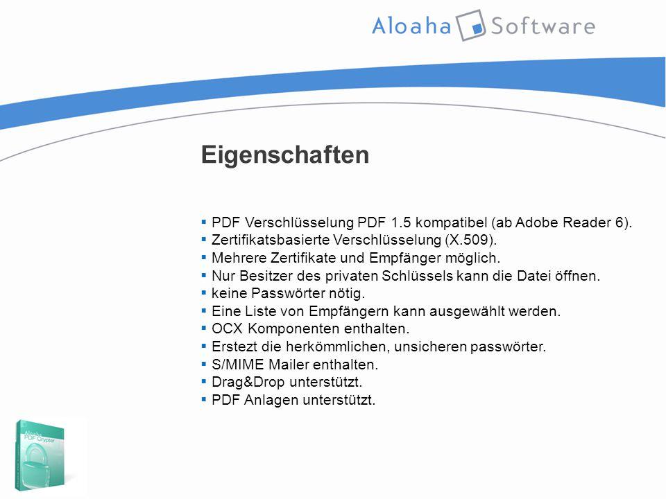 Eigenschaften  PDF Verschlüsselung PDF 1.5 kompatibel (ab Adobe Reader 6).  Zertifikatsbasierte Verschlüsselung (X.509).  Mehrere Zertifikate und E