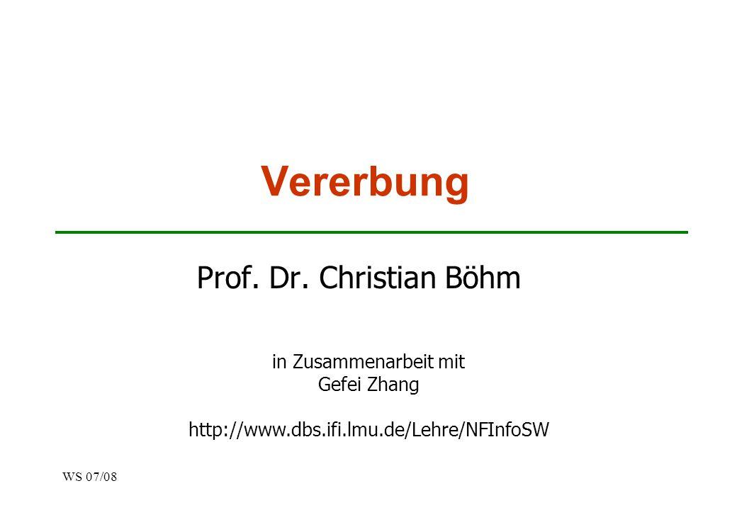 WS 07/08 Vererbung Prof. Dr. Christian Böhm in Zusammenarbeit mit Gefei Zhang http://www.dbs.ifi.lmu.de/Lehre/NFInfoSW