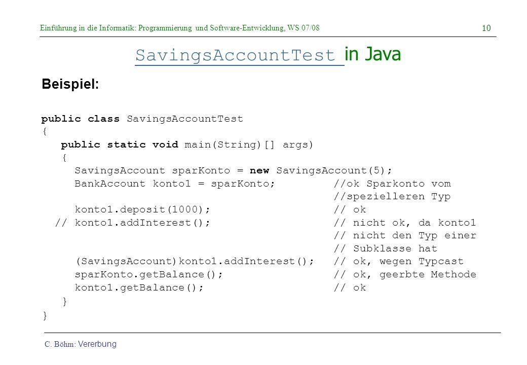 Einführung in die Informatik: Programmierung und Software-Entwicklung, WS 07/08 C. Böhm: Vererbung 10 SavingsAccountTest SavingsAccountTest in Java pu