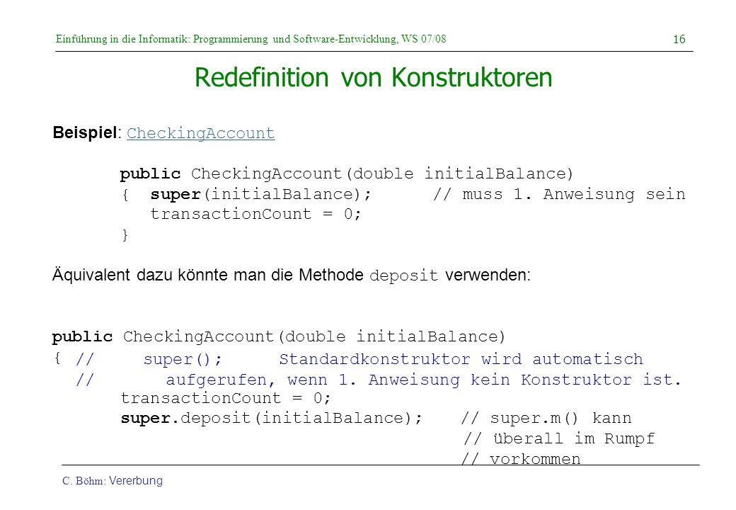 Einführung in die Informatik: Programmierung und Software-Entwicklung, WS 07/08 C. Böhm: Vererbung 16 Redefinition von Konstruktoren Beispiel: Checkin