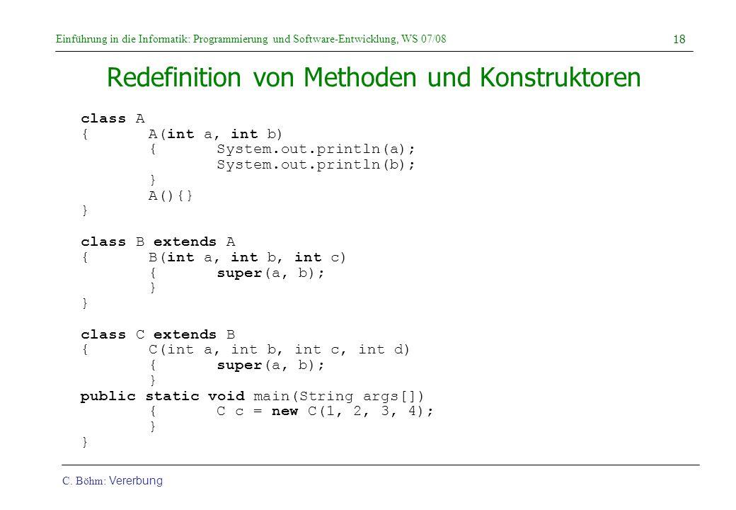 Einführung in die Informatik: Programmierung und Software-Entwicklung, WS 07/08 C. Böhm: Vererbung 18 Redefinition von Methoden und Konstruktoren clas