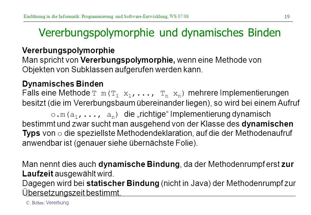 Einführung in die Informatik: Programmierung und Software-Entwicklung, WS 07/08 C. Böhm: Vererbung 19 Vererbungspolymorphie und dynamisches Binden Ver