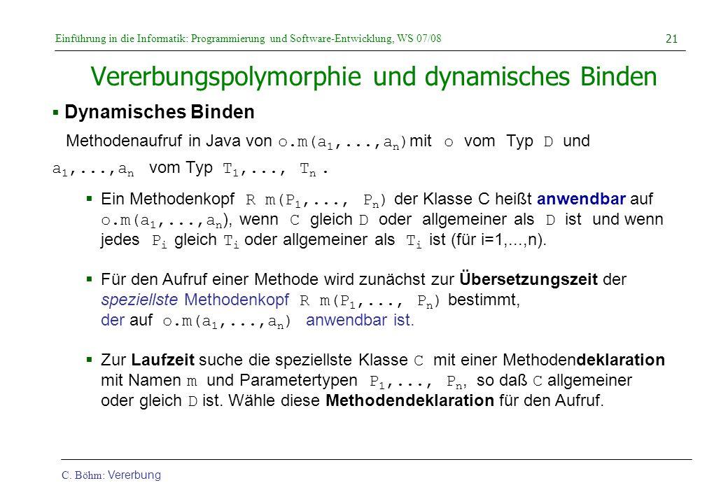 Einführung in die Informatik: Programmierung und Software-Entwicklung, WS 07/08 C. Böhm: Vererbung 21 Vererbungspolymorphie und dynamisches Binden  D