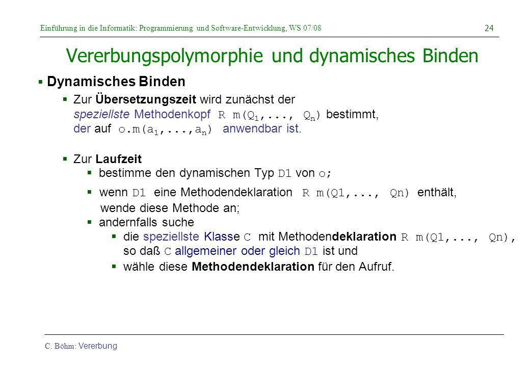 Einführung in die Informatik: Programmierung und Software-Entwicklung, WS 07/08 C. Böhm: Vererbung 24 Vererbungspolymorphie und dynamisches Binden  D