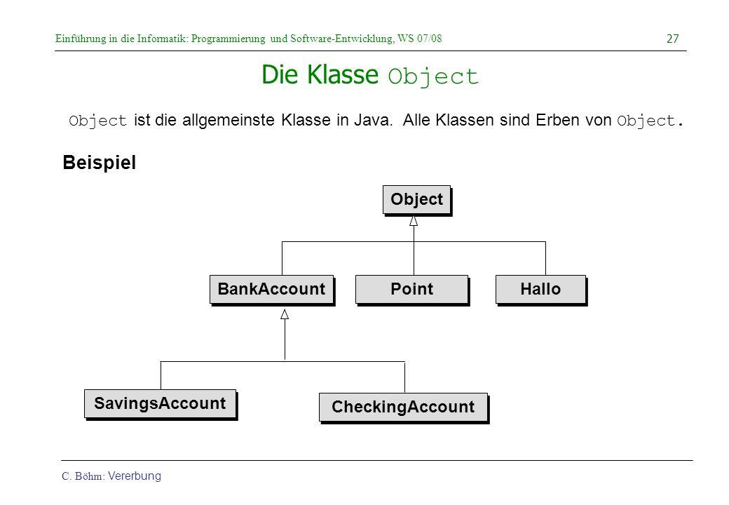 Einführung in die Informatik: Programmierung und Software-Entwicklung, WS 07/08 C. Böhm: Vererbung 27 Die Klasse Object Beispiel Object BankAccount Po