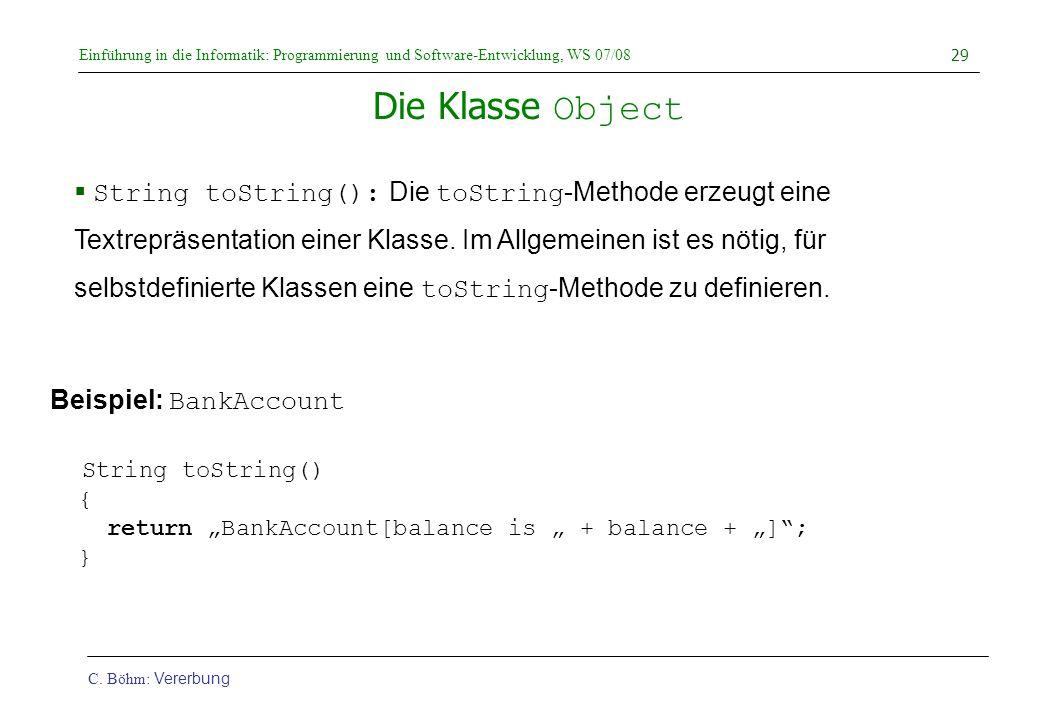 Einführung in die Informatik: Programmierung und Software-Entwicklung, WS 07/08 C. Böhm: Vererbung 29 Die Klasse Object  String toString(): Die toStr