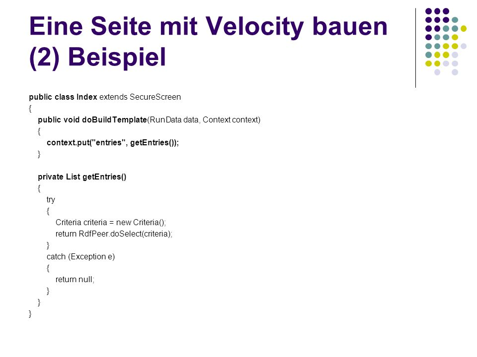 Eine Seite mit Velocity bauen (2) Beispiel public class Index extends SecureScreen { public void doBuildTemplate(RunData data, Context context) { cont