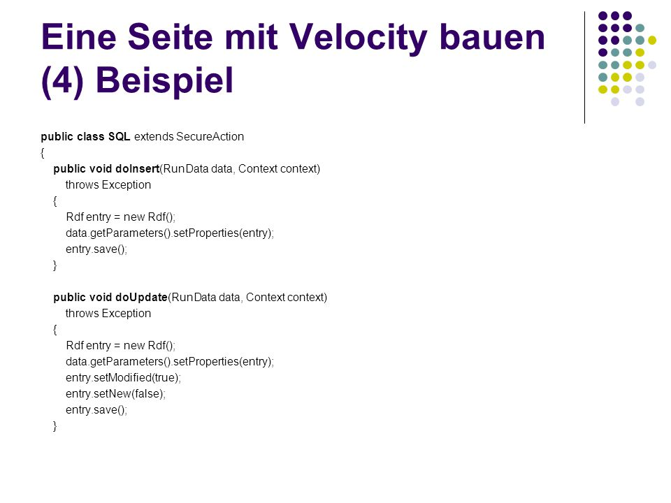 Eine Seite mit Velocity bauen (4) Beispiel public class SQL extends SecureAction { public void doInsert(RunData data, Context context) throws Exceptio