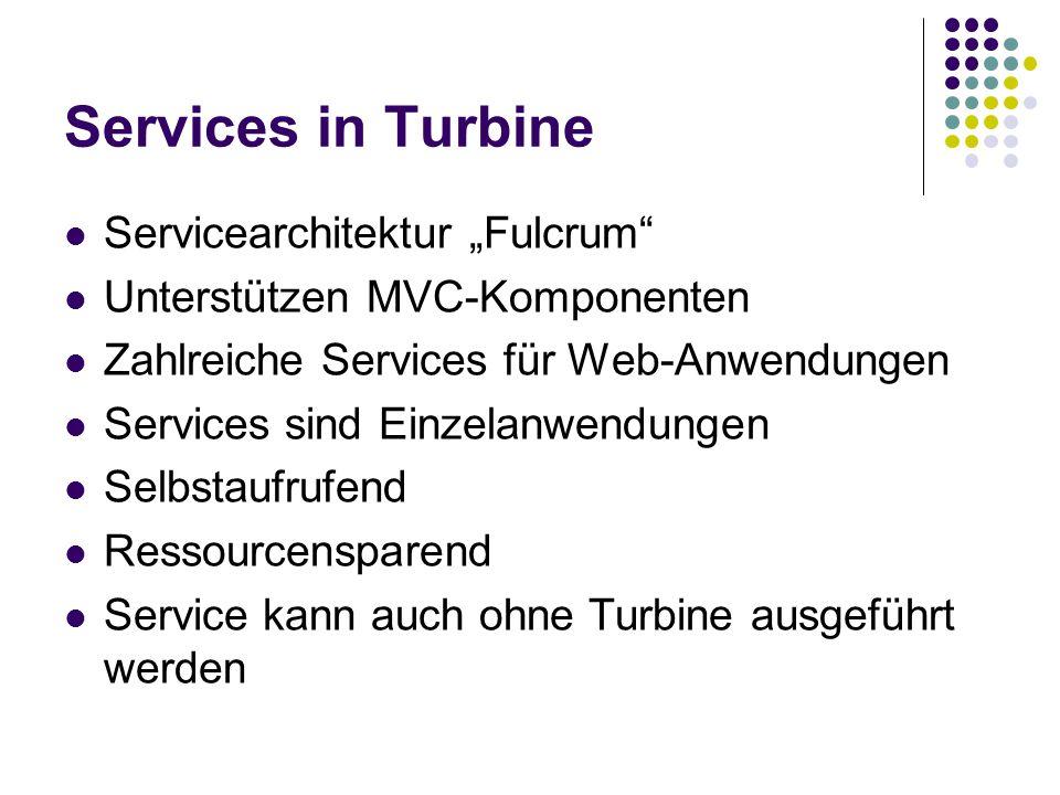 """Services in Turbine Servicearchitektur """"Fulcrum"""" Unterstützen MVC-Komponenten Zahlreiche Services für Web-Anwendungen Services sind Einzelanwendungen"""