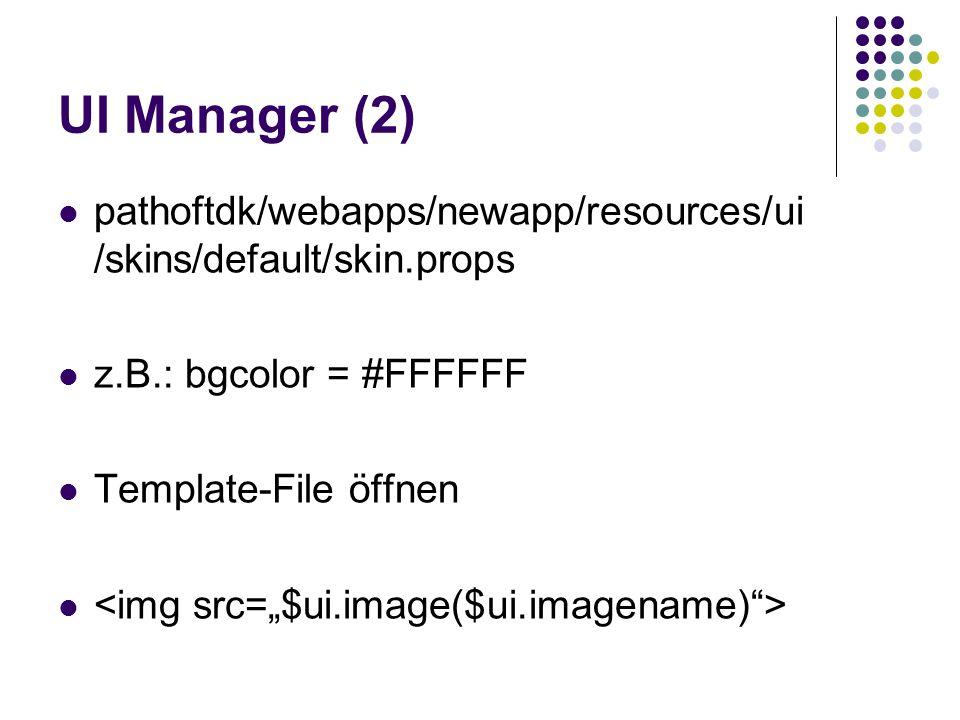 UI Manager (2) pathoftdk/webapps/newapp/resources/ui /skins/default/skin.props z.B.: bgcolor = #FFFFFF Template-File öffnen