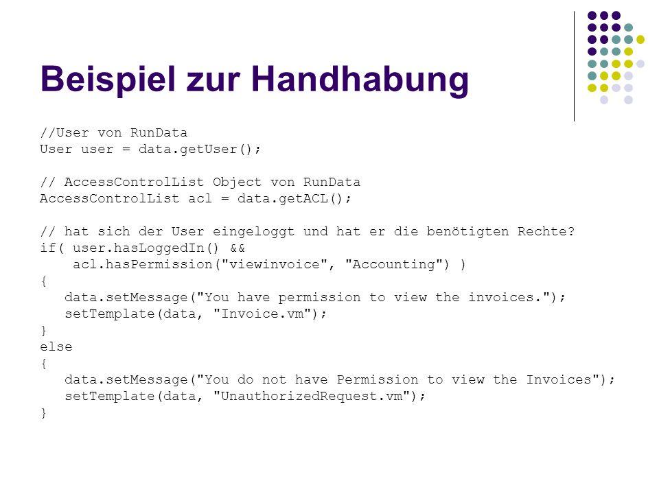 Beispiel zur Handhabung //User von RunData User user = data.getUser(); // AccessControlList Object von RunData AccessControlList acl = data.getACL();