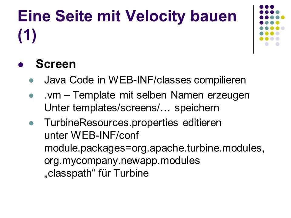 Eine Seite mit Velocity bauen (1) Screen Java Code in WEB-INF/classes compilieren.vm – Template mit selben Namen erzeugen Unter templates/screens/… sp