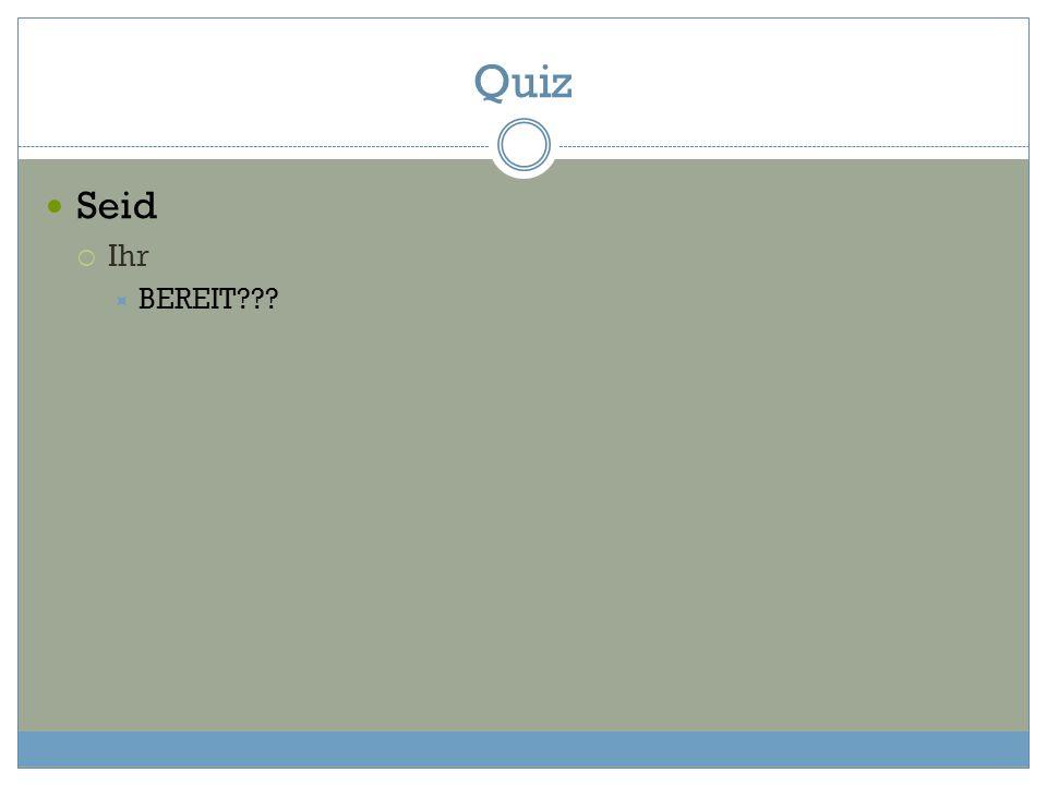 Quiz Seid  Ihr  BEREIT???