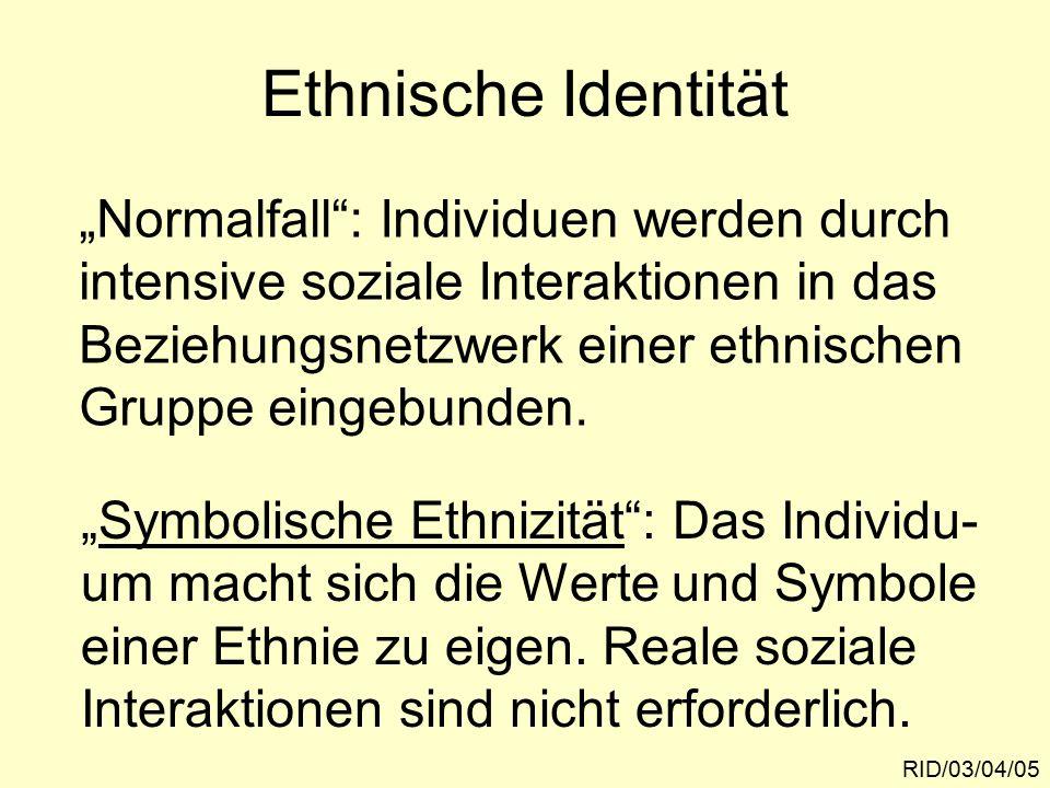 """Ethnische Identität RID/03/04/05 """"Normalfall : Individuen werden durch intensive soziale Interaktionen in das Beziehungsnetzwerk einer ethnischen Gruppe eingebunden."""