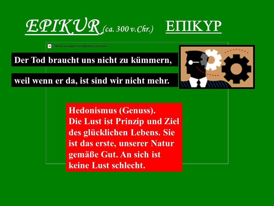 EPIKUR (ca.300 v.Chr.)  Hedonismus (Genuss).