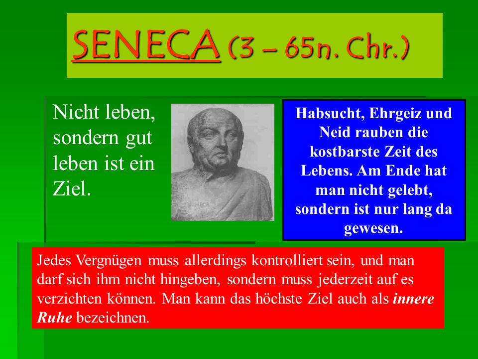 SENECA (3 – 65n.Chr.) Nicht leben, sondern gut leben ist ein Ziel.