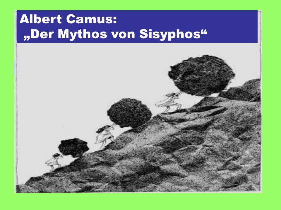 """… der Mensch versucht das Gespenst des Absurden zu verjagen Albert Camus: """"Der Mythos von Sisyphos"""
