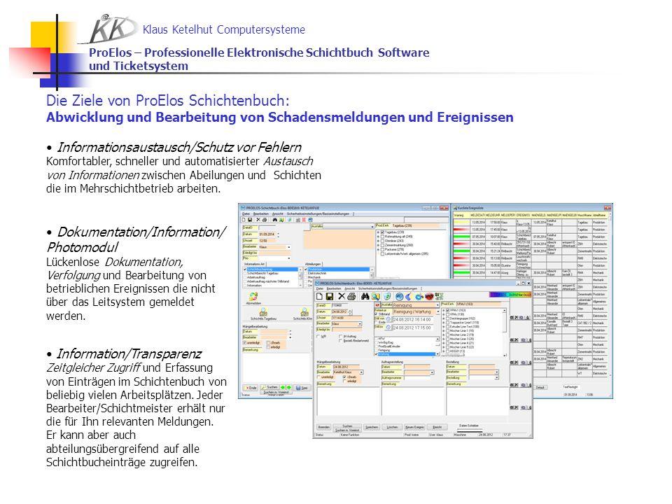 Klaus Ketelhut Computersysteme ProElos – Professionelle Elektronische Schichtbuch Software und Ticketsystem Die Ziele von ProElos Schichtenbuch: Abwic