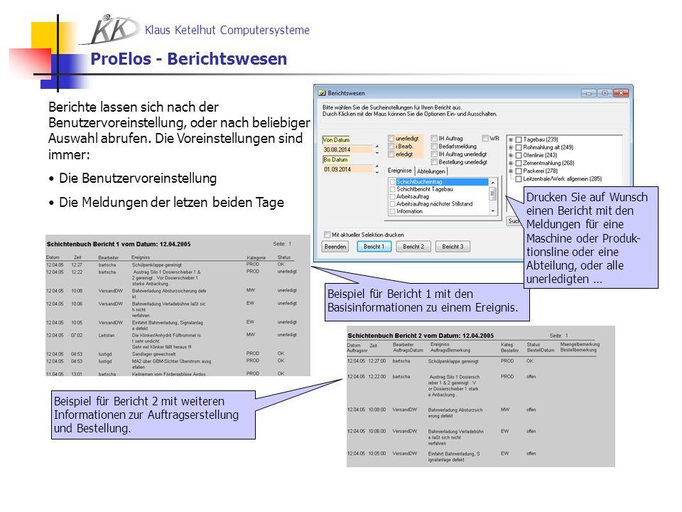 Klaus Ketelhut Computersysteme ProElos - Berichtswesen Berichte lassen sich nach der Benutzervoreinstellung, oder nach beliebiger Auswahl abrufen. Die