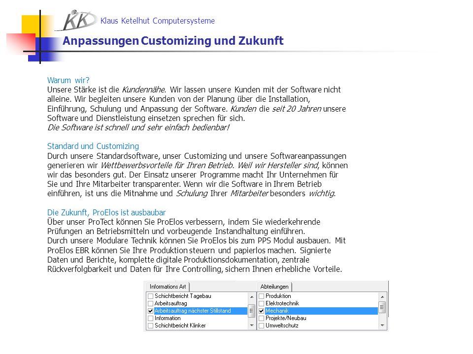 Klaus Ketelhut Computersysteme Anpassungen Customizing und Zukunft Warum wir? Unsere Stärke ist die Kundennähe. Wir lassen unsere Kunden mit der Softw