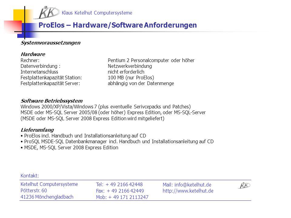 Klaus Ketelhut Computersysteme ProElos – Hardware/Software Anforderungen Systemvoraussetzungen Hardware Rechner: Pentium 2 Personalcomputer oder höher