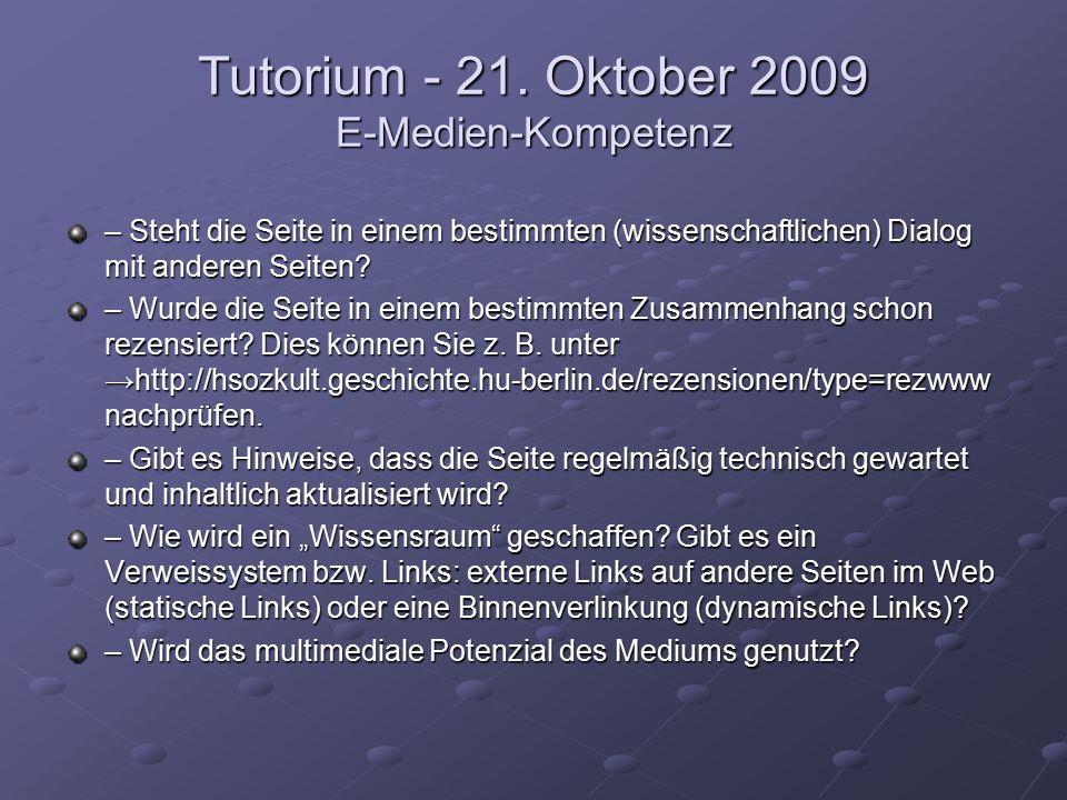 Tutorium - 21. Oktober 2009 E-Medien-Kompetenz – Steht die Seite in einem bestimmten (wissenschaftlichen) Dialog mit anderen Seiten? – Wurde die Seite