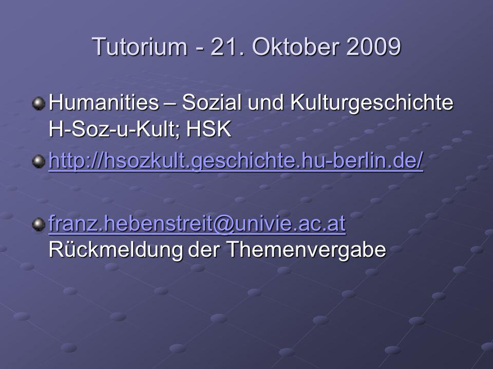 Tutorium - 21. Oktober 2009 Humanities – Sozial und Kulturgeschichte H-Soz-u-Kult; HSK http://hsozkult.geschichte.hu-berlin.de/ franz.hebenstreit@univ