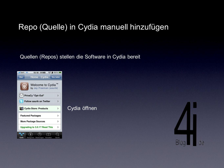 Repo (Quelle) in Cydia manuell hinzufügen Quellen (Repos) stellen die Software in Cydia bereit Cydia öffnen
