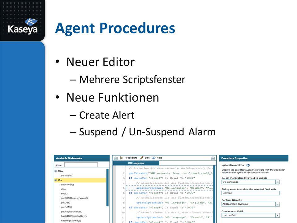 Agent Procedures Neuer Editor – Mehrere Scriptsfenster Neue Funktionen – Create Alert – Suspend / Un-Suspend Alarm