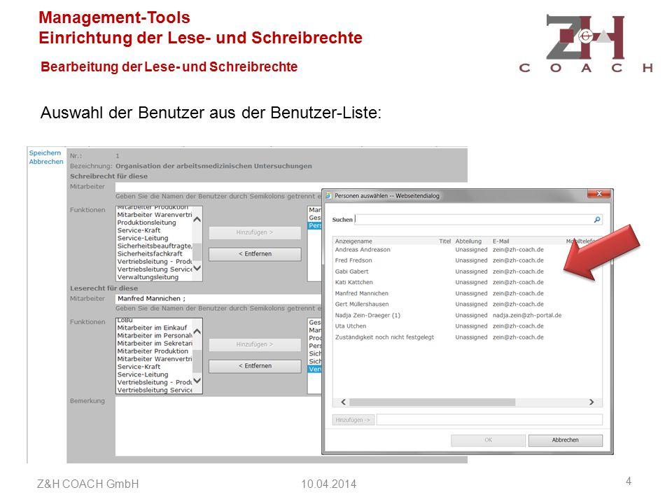 Management-Tools Einrichtung der Lese- und Schreibrechte Bearbeitung der Lese- und Schreibrechte Auswahl der Benutzer aus der Benutzer-Liste: 10.04.2014Z&H COACH GmbH 4