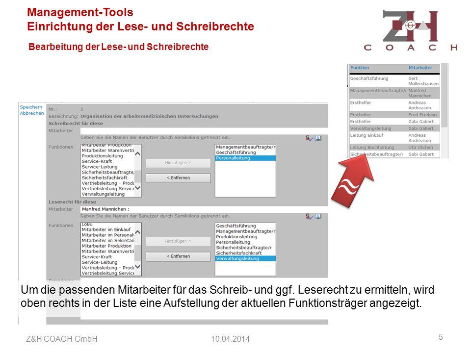 Management-Tools Einrichtung der Lese- und Schreibrechte Bearbeitung der Lese- und Schreibrechte 10.04.2014Z&H COACH GmbH 6 Wenn die Änderungen gespeichert sind aktualisiert ein Workflow die Berechtigungen für die zutreffende Liste.