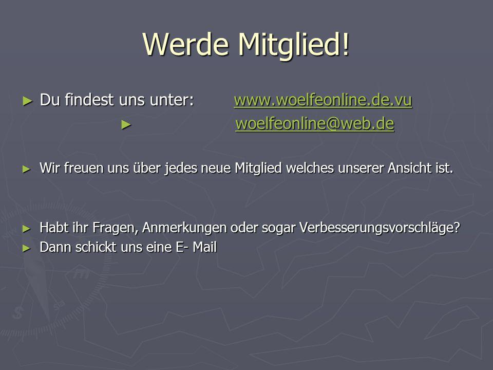 Werde Mitglied! ► Du findest uns unter: www.woelfeonline.de.vu www.woelfeonline.de.vu ► woelfeonline@web.de woelfeonline@web.de ► Wir freuen uns über