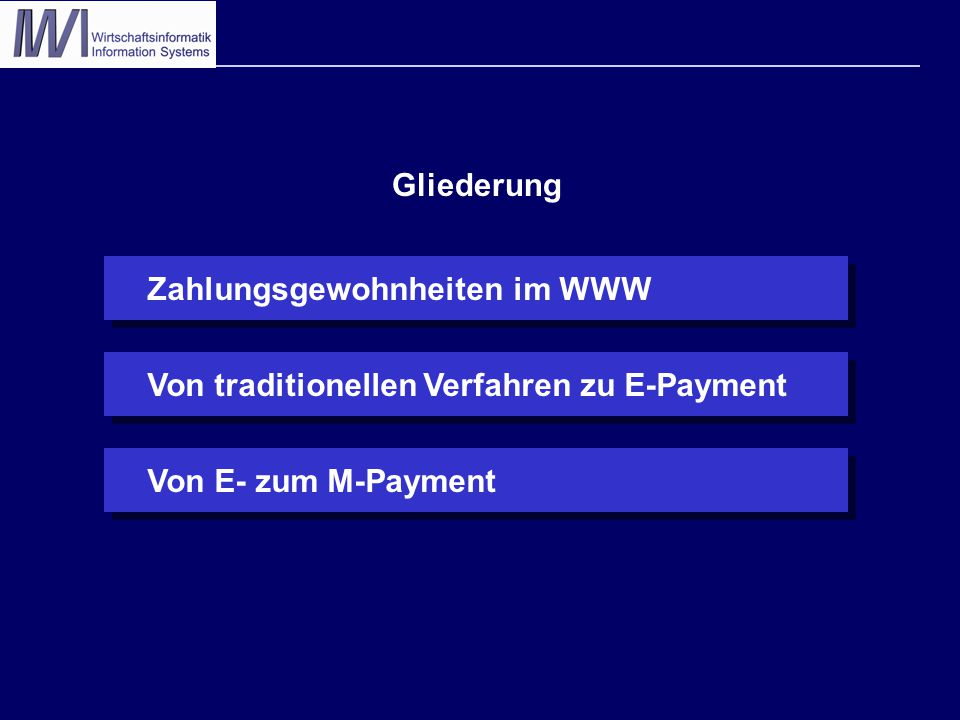 Zahlungsgewohnheiten im WWWVon traditionellen Verfahren zu E-Payment Gliederung Von E- zum M-Payment