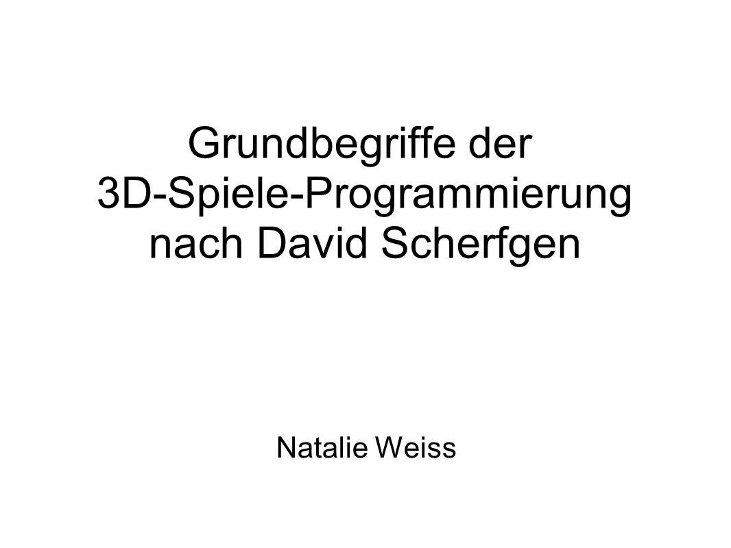 Grundbegriffe der 3D-Spiele-Programmierung nach David Scherfgen Natalie Weiss