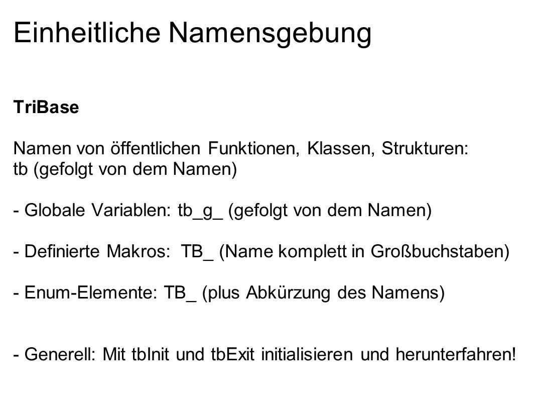 Einheitliche Namensgebung TriBase Namen von öffentlichen Funktionen, Klassen, Strukturen: tb (gefolgt von dem Namen) - Globale Variablen: tb_g_ (gefol