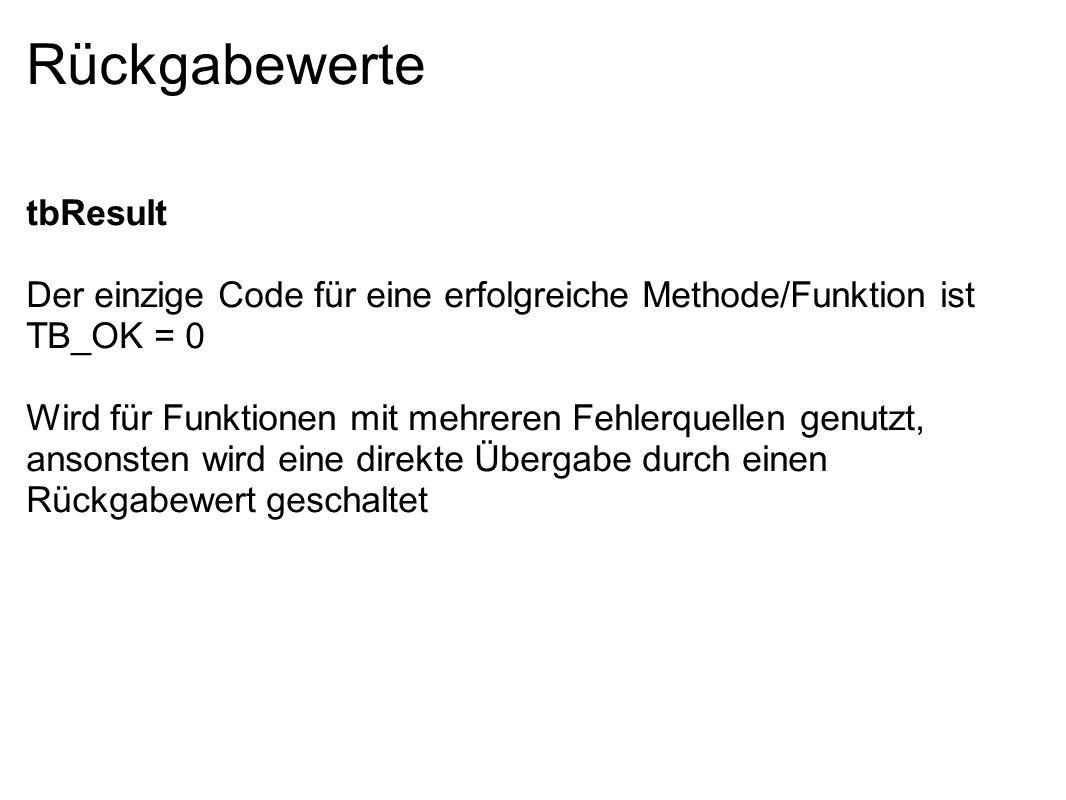Rückgabewerte tbResult Der einzige Code für eine erfolgreiche Methode/Funktion ist TB_OK = 0 Wird für Funktionen mit mehreren Fehlerquellen genutzt, a