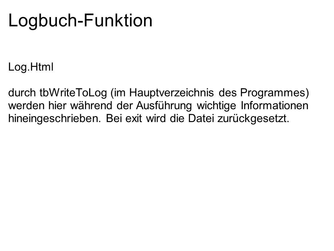 Logbuch-Funktion Log.Html durch tbWriteToLog (im Hauptverzeichnis des Programmes) werden hier während der Ausführung wichtige Informationen hineingesc