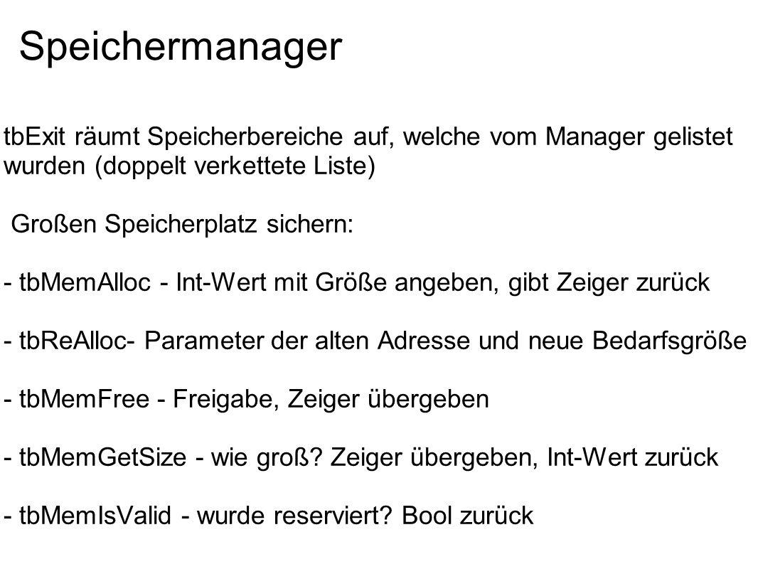 Speichermanager tbExit räumt Speicherbereiche auf, welche vom Manager gelistet wurden (doppelt verkettete Liste) Großen Speicherplatz sichern: - tbMem