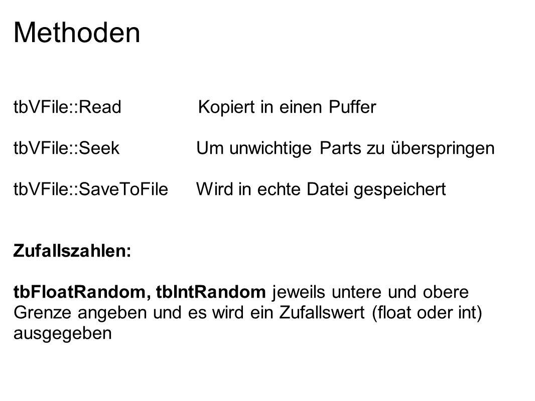 Methoden tbVFile::Read Kopiert in einen Puffer tbVFile::Seek Um unwichtige Parts zu überspringen tbVFile::SaveToFile Wird in echte Datei gespeichert Z