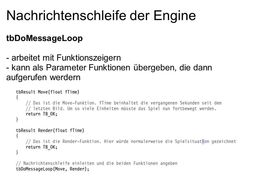 Nachrichtenschleife der Engine tbDoMessageLoop - arbeitet mit Funktionszeigern - kann als Parameter Funktionen übergeben, die dann aufgerufen werdern