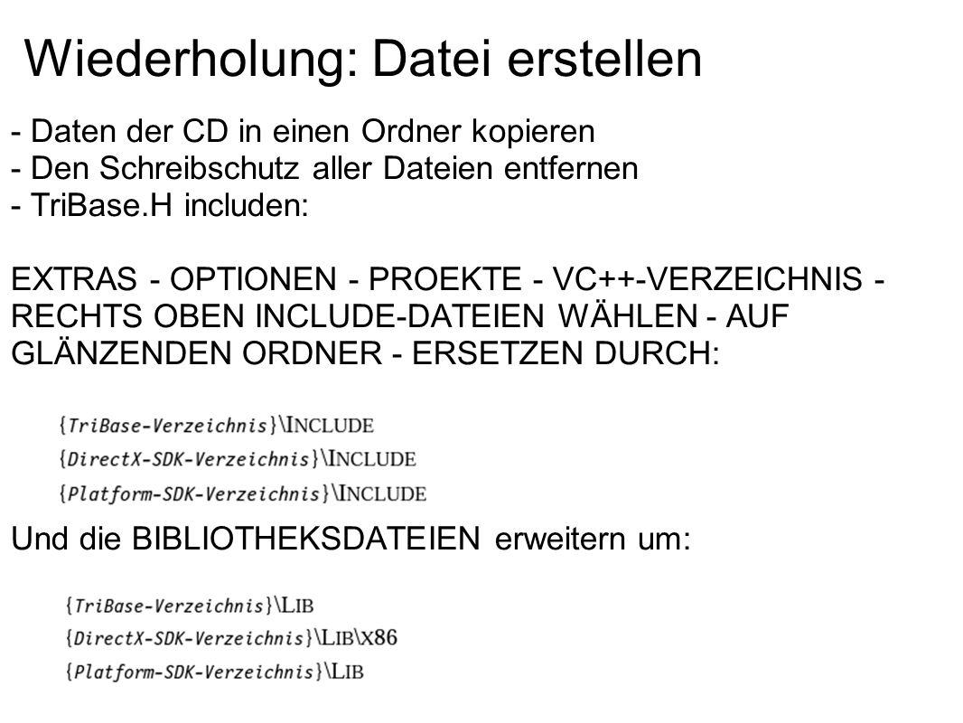 Wiederholung: Datei erstellen - Daten der CD in einen Ordner kopieren - Den Schreibschutz aller Dateien entfernen - TriBase.H includen: EXTRAS - OPTIO