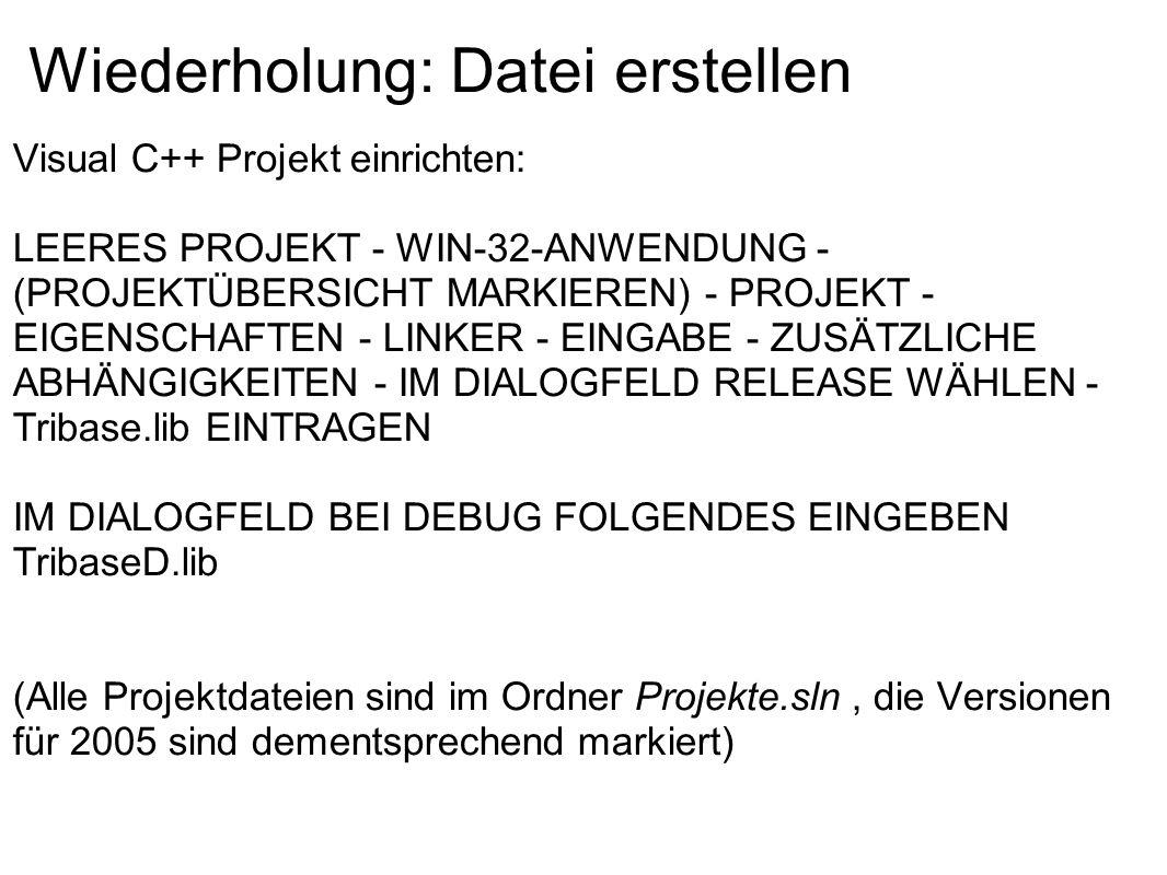 Wiederholung: Datei erstellen Visual C++ Projekt einrichten: LEERES PROJEKT - WIN-32-ANWENDUNG - (PROJEKTÜBERSICHT MARKIEREN) - PROJEKT - EIGENSCHAFTE