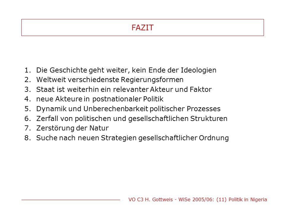 VO C3 H. Gottweis - WiSe 2005/06: (11) Politik in Nigeria FAZIT 1.Die Geschichte geht weiter, kein Ende der Ideologien 2.Weltweit verschiedenste Regie