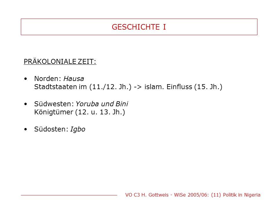 GESCHICHTE I PRÄKOLONIALE ZEIT: Norden: Hausa Stadtstaaten im (11./12. Jh.) -> islam. Einfluss (15. Jh.) Südwesten: Yoruba und Bini Königtümer (12. u.
