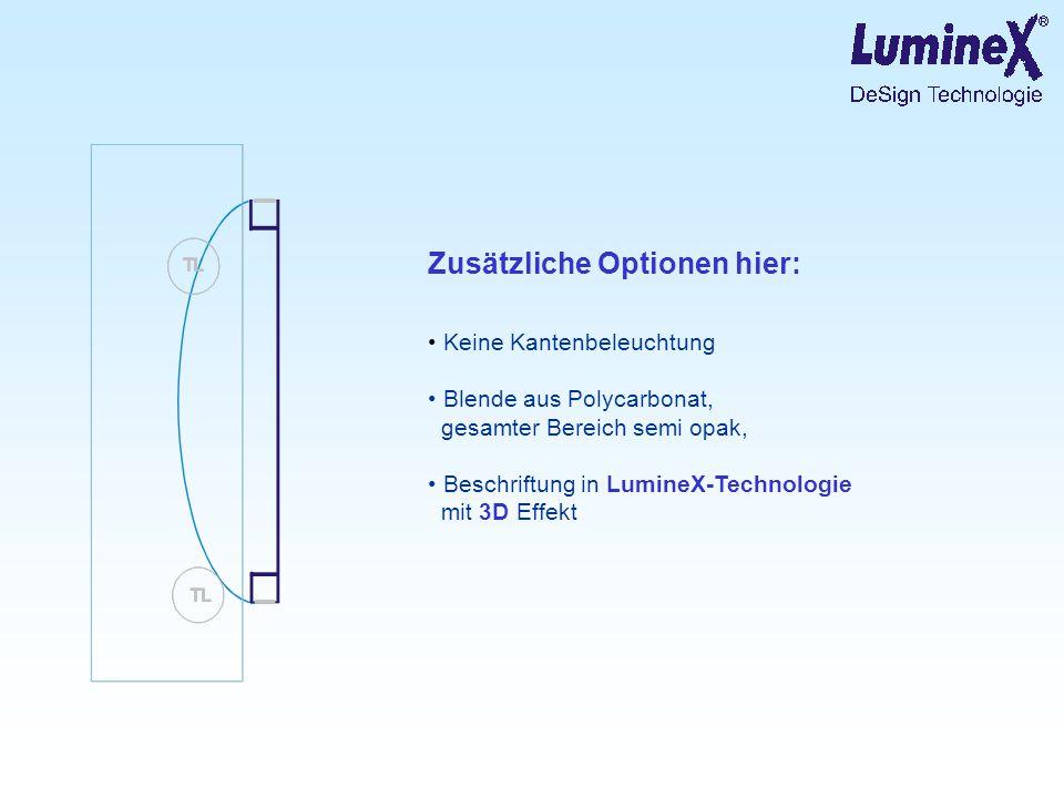 Zusätzliche Optionen hier: Keine Kantenbeleuchtung Blende aus Polycarbonat, gesamter Bereich semi opak, Beschriftung in LumineX-Technologie mit 3D Eff