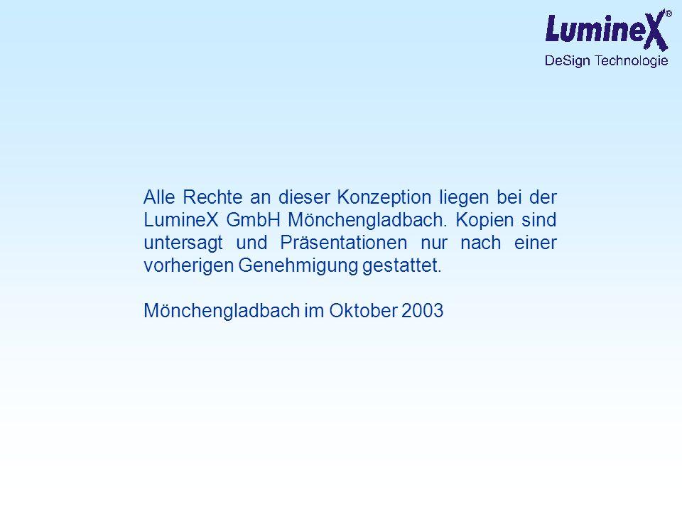 Alle Rechte an dieser Konzeption liegen bei der LumineX GmbH Mönchengladbach. Kopien sind untersagt und Präsentationen nur nach einer vorherigen Geneh