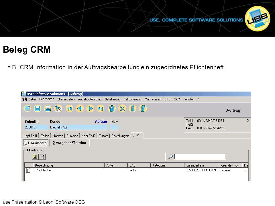 Beleg CRM use Präsentation © Leoni Software OEG z.B. CRM Information in der Auftragsbearbeitung ein zugeordnetes Pflichtenheft.