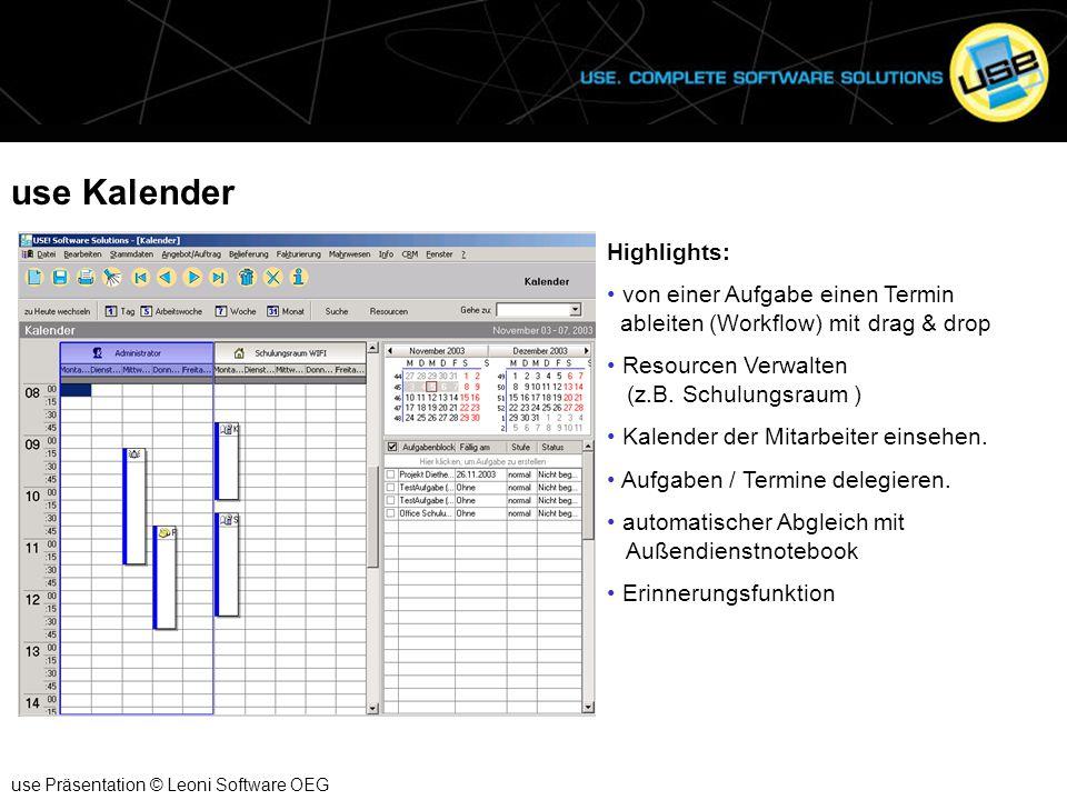 use Kalender use Präsentation © Leoni Software OEG Highlights: von einer Aufgabe einen Termin ableiten (Workflow) mit drag & drop Resourcen Verwalten (z.B.